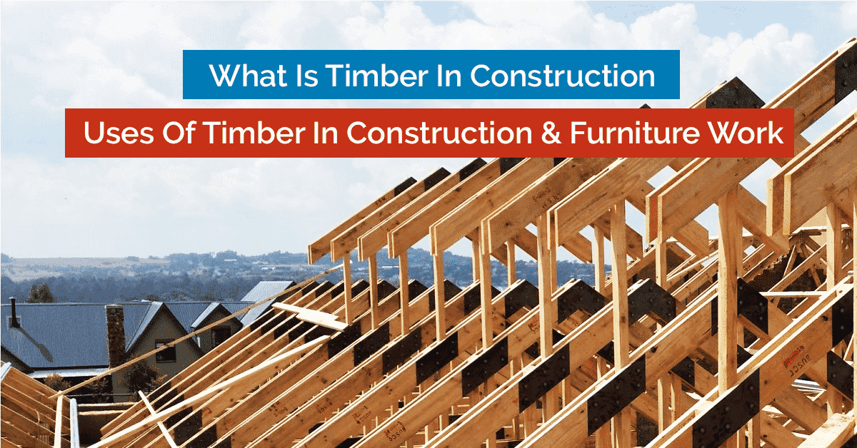 Uses Of Timber In Construction