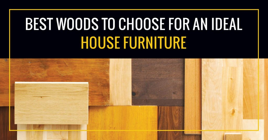 Best Wood for House Furniture